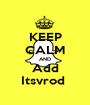KEEP CALM AND Add Itsvrod  - Personalised Poster A1 size