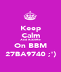 Keep Calm And Add Me On BBM 27BA9740 ;') - Personalised Poster A1 size