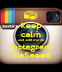 keep calm and add me on instagram TiaSaeed - Personalised Poster A1 size