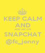 KEEP CALM AND ADD ME ON SNAPCHAT @fc_jonny - Personalised Poster A1 size