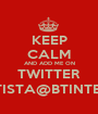 KEEP CALM AND ADD ME ON TWITTER LUCABATTISTA@BTINTERNET.COM - Personalised Poster A1 size