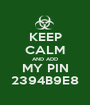 KEEP CALM AND ADD MY PIN 2394B9E8 - Personalised Poster A1 size
