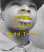 KEEP CALM AND Add Tron  - Personalised Poster A1 size