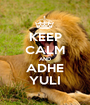 KEEP CALM AND ADHE YULI - Personalised Poster A1 size