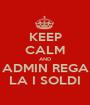 KEEP CALM AND ADMIN REGA LA I SOLDI - Personalised Poster A1 size