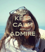 KEEP CALM AND ADMIRE  - Personalised Poster A1 size