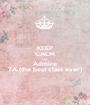 KEEP CALM AND Admire 7A (the best class ever) - Personalised Poster A1 size