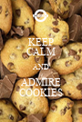 KEEP CALM AND ADMIRE COOKIES - Personalised Poster A1 size