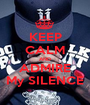 KEEP CALM AND ADMIRE My SILENCE - Personalised Poster A1 size