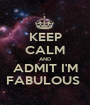 KEEP CALM AND ADMIT I'M FABULOUS  - Personalised Poster A1 size