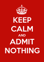 KEEP CALM AND ADMIT NOTHING - Personalised Poster A1 size