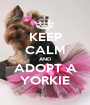 KEEP CALM AND ADOPT A YORKIE - Personalised Poster A1 size