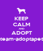 KEEP CALM AND ADOPT team-adoptapet - Personalised Poster A1 size