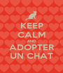 KEEP CALM AND ADOPTER UN CHAT - Personalised Poster A1 size