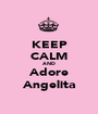 KEEP CALM AND Adore Angelita - Personalised Poster A1 size