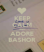 KEEP CALM AND ADORE BASHOR - Personalised Poster A1 size