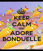 KEEP CALM AND ADORE BONDUELLE - Personalised Poster A1 size