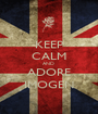 KEEP CALM AND  ADORE IMOGEN - Personalised Poster A1 size
