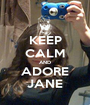 KEEP CALM AND ADORE JANE - Personalised Poster A1 size