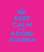 KEEP CALM AND ADORE JUARNA - Personalised Poster A1 size