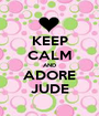 KEEP CALM AND ADORE JUDE - Personalised Poster A1 size