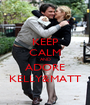 KEEP CALM AND ADORE KELLY&MATT - Personalised Poster A1 size