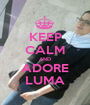 KEEP CALM AND ADORE LUMA - Personalised Poster A1 size