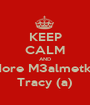 KEEP CALM AND Adore M3almetkon Tracy (a) - Personalised Poster A1 size
