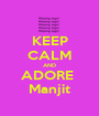 KEEP CALM AND ADORE  Manjit - Personalised Poster A1 size