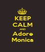 KEEP CALM AND Adore Monica - Personalised Poster A1 size