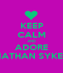 KEEP CALM AND ADORE NATHAN SYKES - Personalised Poster A1 size