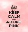 KEEP CALM AND ADORE  PINK - Personalised Poster A1 size