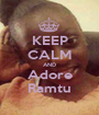 KEEP CALM AND Adore Ramtu - Personalised Poster A1 size
