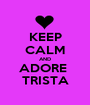 KEEP CALM AND ADORE  TRISTA - Personalised Poster A1 size