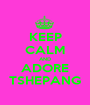 KEEP CALM AND ADORE TSHEPANG - Personalised Poster A1 size