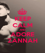 KEEP CALM AND ADORE ZANNAH - Personalised Poster A1 size