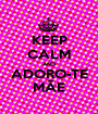 KEEP CALM AND ADORO-TE MÃE - Personalised Poster A1 size