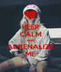 KEEP CALM AND ADRENALIZE ME - Personalised Poster A1 size
