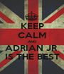 KEEP CALM AND ADRIAN JR  IS THE BEST - Personalised Poster A1 size