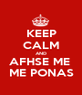 KEEP CALM AND AFHSE ME  ME PONAS - Personalised Poster A1 size