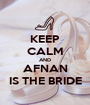 KEEP CALM AND AFNAN IS THE BRIDE - Personalised Poster A1 size
