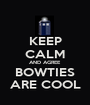 KEEP CALM AND AGREE BOWTIES ARE COOL - Personalised Poster A1 size
