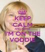 KEEP CALM AND AGREE I'M ON THE VODDIE - Personalised Poster A1 size