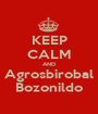 KEEP CALM AND Agrosbirobal Bozonildo - Personalised Poster A1 size