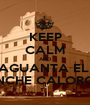 KEEP CALM AND AGUANTA EL  PINCHE CALORON. - Personalised Poster A1 size
