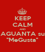 KEEP CALM AND AGUANTA su ''MeGusta'' - Personalised Poster A1 size