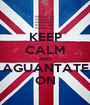 KEEP CALM AND AGUANTATE ON - Personalised Poster A1 size