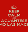 KEEP CALM AND AGUANTESE COMO LAS MACHAS - Personalised Poster A1 size