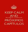 KEEP CALM AND AGUARDE: CENAS DOS PRÓXIMOS CAPÍTULOS - Personalised Poster A1 size