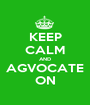 KEEP CALM AND AGVOCATE ON - Personalised Poster A1 size